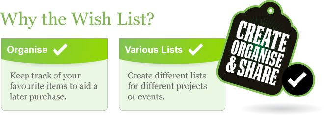 Create different wish lists to keep track of your favourite items.